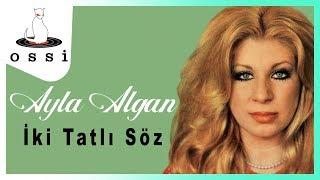 Ayla Algan / İki Tatlı Söz