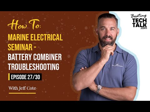 How To: Marine Electrical Seminar - Battery Combiner Troubleshooting - Episode 27