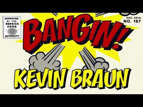 Kevin Braun - Bangin!