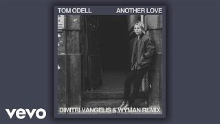 Tom Odell - Another Love (Dimitri Vangelis & Wyman Remix) [Audio]