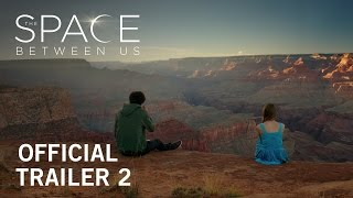 The Space Between Us  Official Trailer 2  On Digital HD May 2 And Bluray & DVD On May 16