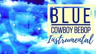 COWBOY BEBOP - Blue (INSTRUMENTAL by kLEM ENtiNE)