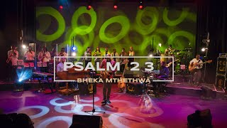 Bheka Mthethwa | PSALM 23 (Official Live Video)