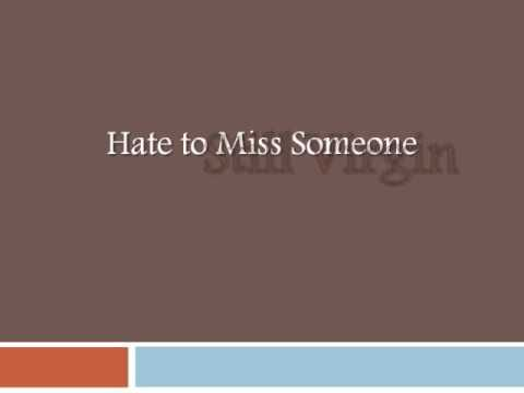Lirik lagu hate to miss someone