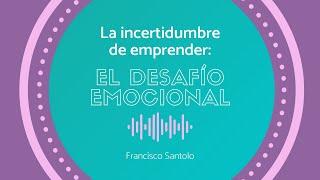 Francisco Santolo - La incertidumbre de emprender: El desafío emocional