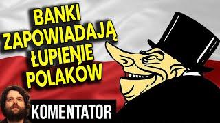 Banki Zapowiadają JESZCZE WIĘKSZE Łupienie Polaków