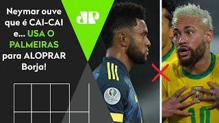 'Você não jogou nada no Palmeiras': Olha o que o Neymar falou para o Borja após ser chamado de cai-cai