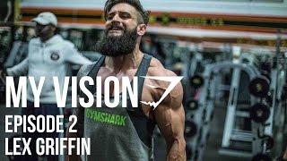 "Gymshark ""My Vision"" - Episode 2 - Lex Griffin"