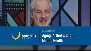 Arthritis Talks - Age with Optimism: Dr. David Conn on Aging, Arthritis and Mental Health