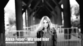 Alexa Feser   Wir Sind Hier (Matthias Lichtenberg Radio Remix)