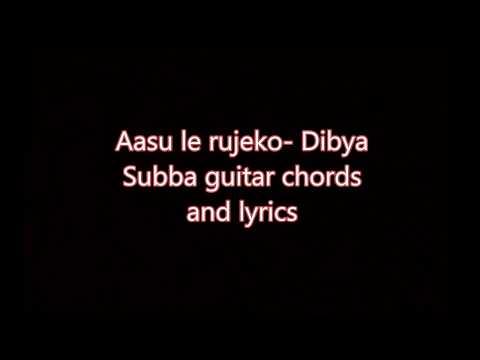 aasu lea rujheko -Dibya Subba \'s guitar chords and lyrics - Guitar ...