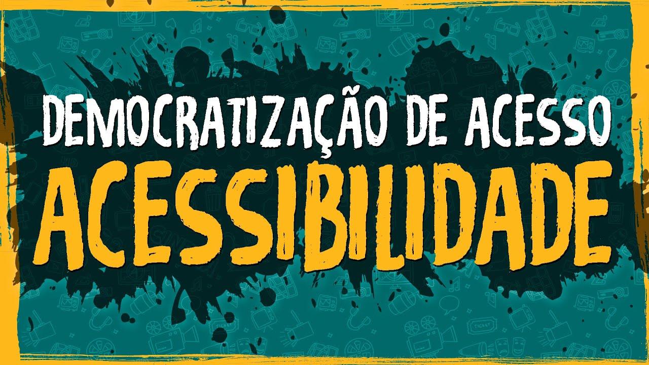 Democratização de acesso e acessibilidade