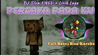Dj Slow UNGU PERCAYA PADAKU Full Bass Bisa Karoke...