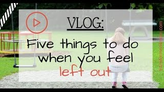 5 things to remember when you feel left out