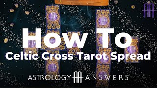 How To Read The Celtic Cross Tarot Spread | Astrology Answers