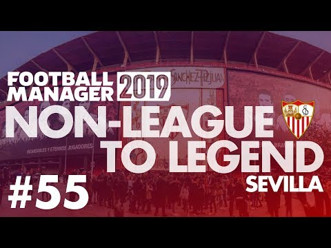 Non-League to Legend FM19 | SEVILLA | Part 55 | THE SEMI FINAL | Football Manager 2019