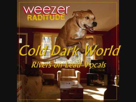 Weezer - Cold Dark World (Rivers Cuomo on Lead Vocals )
