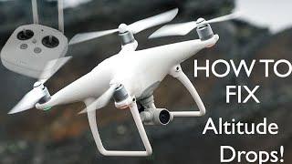 How to: Fix the DJI Phantom 4 Altitude Drops!