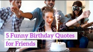 5 Funny Birthday Quotes For Friends