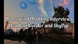 Morrowind Modding Interviews - HeadlessWonder and SkyDye