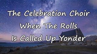 The Celebration Choir - When The Rolls Is Called Up Yonder [with lyrics]