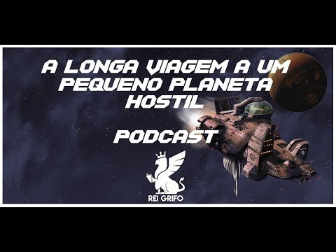 Podcast do Rei Grifo: A Longa Viagem a um Pequeno Planeta Hostil
