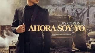 Luis Coronel - Ahora Soy Yo (Disco 2017) Proximamente + Link De Descarga