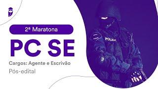 2ª Maratona PC SE Pós-edital - Agente e Escrivão