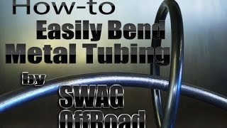 How-to Easily Bend Metal Tubing by SWAG Offroad and Mitchell Dillman