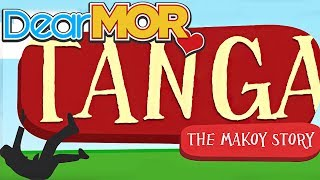 Dear MOR: 'Tanga' The Makoy Story 03-14-17