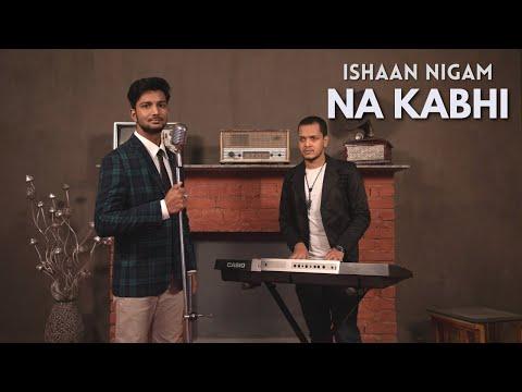 Na Kabhi(Official Single) - Ishaan Nigam