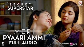 Meri Pyaari Ammi - Full Audio | Secret Superstar | Zaira Wasim | Aamir Khan | Amit Trivedi | Meghna