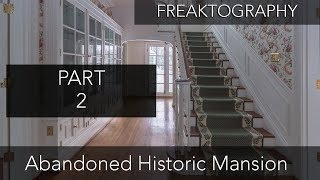 Urban Exploration: PART 2 - Historic Abandoned Mansion Freaktography