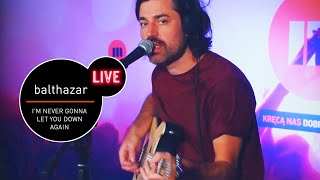 Balthazar   I'm Never Gonna Let You Down Again Live (MUZO.FM)