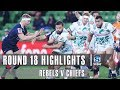 ROUND 18 HIGHLIGHTS: Rebels V Chiefs - 2019