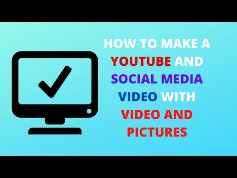 How to make a YouTube and social media video with video and pictures