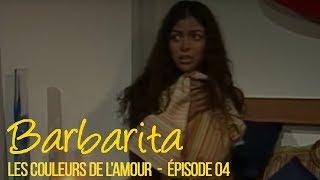 BARBARITA, les couleurs de l'amour - EP 4 -  Complet en français