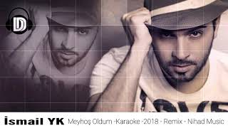 İsmail YK Meyhoş Oldum   Karaoke   2018 (Remix) (Nihad Music)