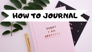 HOW TO JOURNAL FOR BEGINNERS | EASY STEPS TO START TODAY