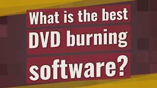 What is the best DVD burning software?