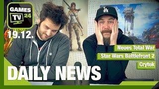 Neues Total War, Star Wars Battlefront 2, Crytek | Games TV 24 Daily - 19.12.2016