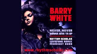 Barry White - Never, Never Gonna Give Ya Up (Rhythm Scholar Lovefunk Remix)