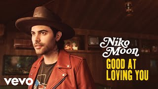Niko Moon Good At Loving You