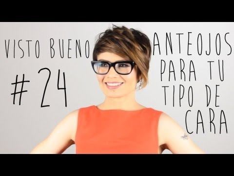 Visto Bueno #24 Escoge los anteojos perfectos para tu cara - How To Pick Glasses for your Face Shape