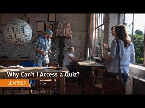 Quizzes - Why Can't I Access a Quiz? - Learner