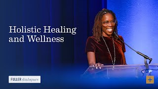 FULLER Dialogues: Holistic Healing And Wellness