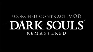Dark Souls - Scorched Contract Mod! | Part 1