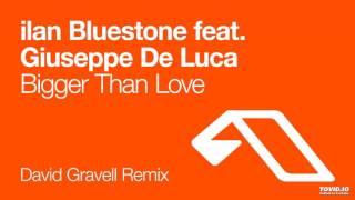 ilan Bluestone Feat. Giuseppe De Luca - Bigger than Love (David Gravell Remix)