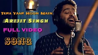 Tera Yaar Hoon Main | Arijit Singh | Sonu Ke Titu Ki Sweety | Full Video | Live | 2018