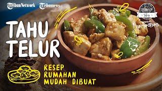Resep dan Tutorial Masak Tahu Telur yang Cocok Untuk Lauk Buka Puasa dan Sahur Ramadan
